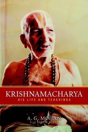 Krishnamacharya: Su Vida y Enseñanzas
