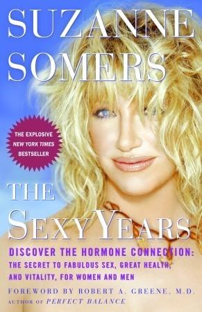 The Sexy Years: Descubra la conexión hormonal: el secreto del sexo fabuloso, la gran salud y la vitalidad, para las mujeres y los hombres