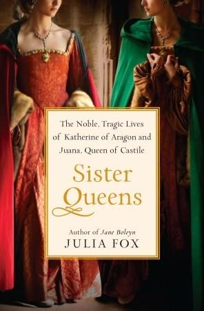 Hermana Queens: Las Nobles, Vidas Trágicas de Catalina de Aragón y Juana, Reina de Castilla
