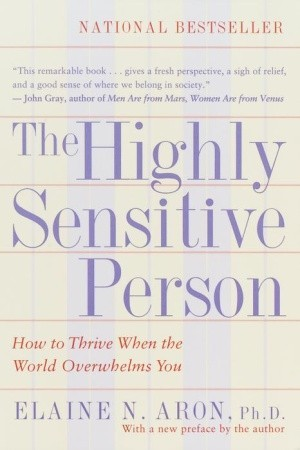 La Persona Altamente Sensible: Cómo prosperar cuando el mundo abruma usted