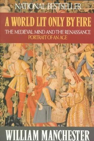 Un Lit mundo sólo por el fuego: La mente medieval y el Renacimiento: Retrato de una Era