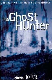El cazador de fantasmas: cuentos de enfriamiento de la vida real Hauntings