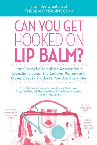 ¿Puede usted conseguir enganchado en el bálsamo de labio ?: Los científicos cosméticos superiores contestan sus preguntas sobre las lociones, las pociones y otros productos de belleza que usted utiliza cada día